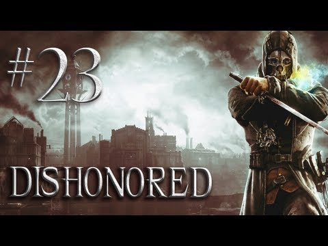 Let's Play Dishonored – Part 23 – End the Lord Regent's Reign – Infiltrate the Dunwall Tower